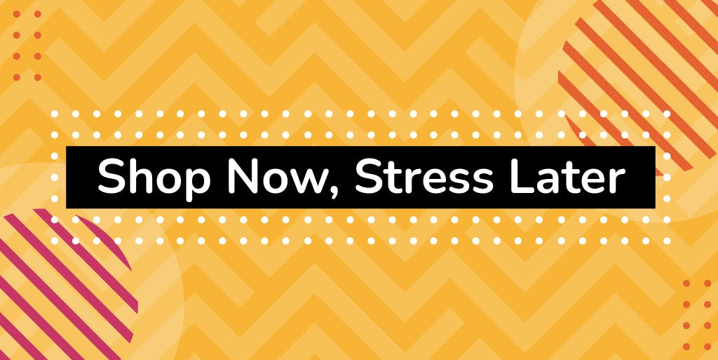Shop Now, Stress Later